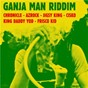 Compilation Ganja Man Riddim avec Jigsy King / Chronicle / Asrock / Selvin Mcnaughton / Rodolphe Clement...