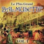 Compilation Le plus grand bal musette, vol. 1 avec Jérôme Richard / Jo Privat / Mickaël Richard / Maurice Larcange / Benjamin Durafour...
