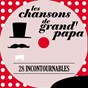 Compilation Les chansons de grand' papa - 28 incontournables avec Noël Noël / Georges Milton / The Comedian Harmonists / Lys Gauty / Fred Adison...
