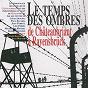 Compilation Le temps des ombres, de châteaubriant à ravensbrück avec Louis Aragon / Raoul Delfosse / Paul Eluard / Maurice Druon / Joseph Kessel...