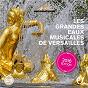 Compilation Les grandes eaux musicales de versailles (2016 edition) avec Emöke Baráth / Marc-Antoine Charpentier / Jean-Marie Leclair / André Campra / Jean-Philippe Rameau...
