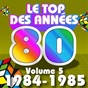 Compilation Le top des années 80, vol. 5 (1984 / 1985) avec The Romantic Orchestra / Pop 80 Orchestra / The Disco Orchestra / C. Wyllis Orchestra / The Top Orchestra...