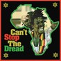 Compilation Can't Stop the Dread (High Note Roots 1975-1979) avec I. Roy / Delroy Denton & the Silvertones / The Chantells / The Africans / The Roots Defenders...