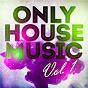 Compilation Only House Music, Vol. 1 avec Savilos / Aleksey, Jonas Parker, Alexandra Prince / Aleksey / Denis Dawydow / Marco Tolo, Morey Parisi...