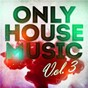 Compilation Only house music, vol. 3 avec Jens Ophalders / Henrik Munchow / Patrick Scholl / Jimmy Claeson / Tale & Dutch...