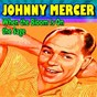 Album When the bloom is on the sage (16 famous hits and songs) de Johnny Mercer