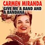 Album Give me a band and a bandana de Carmen Miranda