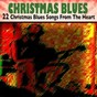 Compilation Christmas blues (22 christmas blues from the heart) avec Wings Over Jordan / Lowell Fulson / Chuck Berry / Elkins Mixed Quartette / The Marshall Brothers...