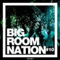 Compilation Big room nation, vol. 10 avec Desren / Giorgio Carini / Jenil, David Emz / Nina Suerte, Adrena Line / Maynamic...