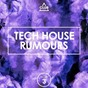 Compilation Tech house rumours, vol. 3 avec Frankc / Ciro Sannino / Delgado, Karl Roberts / Andy Woldman, Alf Alavez / Audioleptika, Housekeepers...