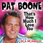 Album That's how much I love you (us & UK singles) de Pat Boone