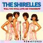 Album Will You Still Love Me Tomorrow (Remastered) de The Shirelles