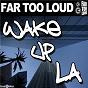 Album Wake up la (club MIX) de Far Too Loud