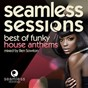 Compilation Seamless sessions - best of funky house anthems (mixed by ben sowton) avec Mandy Edge / Stéphane Malca / Phonic Funk / Teika / Physics...