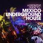 Compilation A definitive guide to...mexico underground house avec Guy Gerber / Nathan G / Martijn Ten Velden / John Moss / Richard Dinsdale...