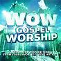 Compilation Wow gospel worship avec Fred Hammond & Radical for Christ / Vashawn Mitchell / Kurt Carr / Kurt Carr Singers / Tim Hughes...