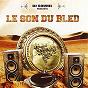 Compilation Le son du bled, vol. 2 avec Six Coups MC / DJ Souhil / Zahouania / Cheb Akil / Relic...