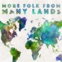 Compilation More folk from many lands avec Meredydd Evans / Jean Durand / Isla Cameron / Peg Power, Bobby Clancy / Séamus Ennis...