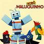 Compilation Robô maluquinho (feat. canarinhos do liceu sagrado coração de jesus) avec Carla / Canarinhos do Liceu Sagrado Coração de Jesus / Alessandro / Dalva Tenório / Erika...