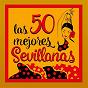 Compilation Las 50 mejores sevillanas avec Amantes de Andalucía / Los Amigos / Los Griffis / Isabel de Merida / Manolo Escobar...