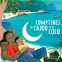 Compilation Comptines de cajou et de coco avec Sidó / Lulendo / Nathalie Soussana / Agnès Akouakou / Jean Christophe Hoarau...